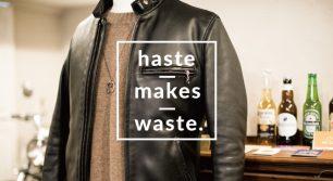 ゆっくりと馴染んでいくレザーは、最高のパートナーの証。「haste makes waste.」