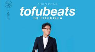 tofubeats in FUKUOKA -THINGS WE SAY VOL.50-