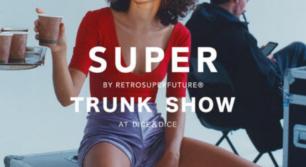 SUPER by RETROSUPERFUTURE® TRUNK SHOW